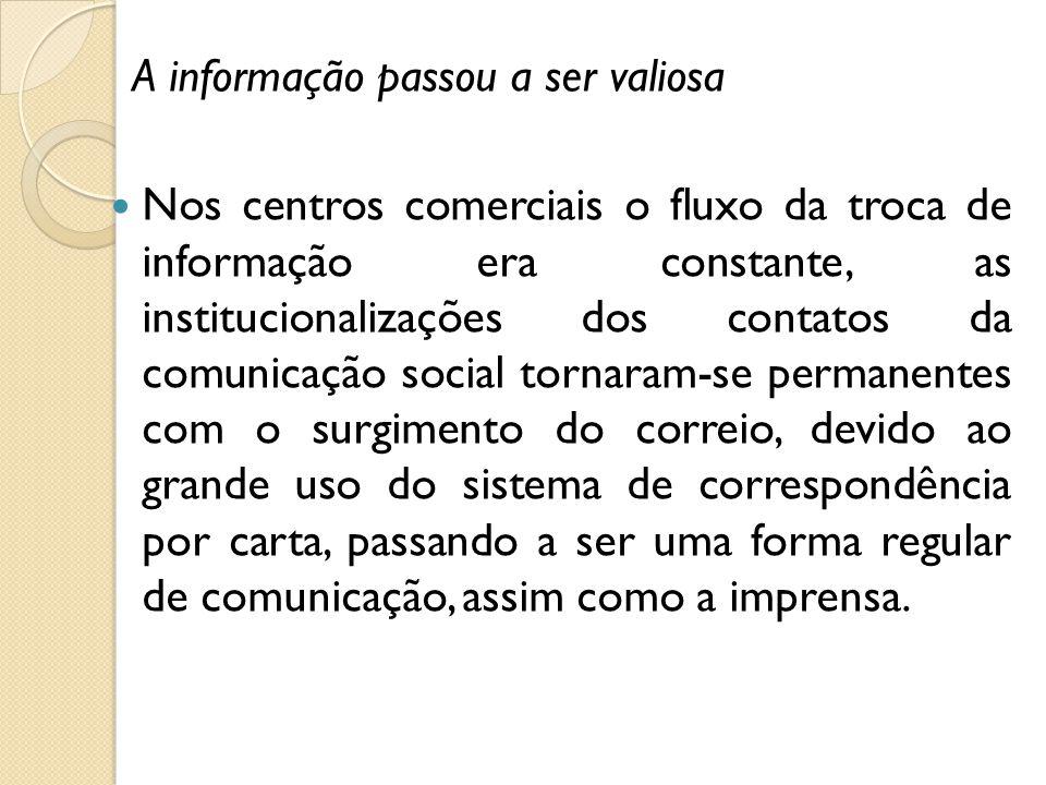 A informação passou a ser valiosa Nos centros comerciais o fluxo da troca de informação era constante, as institucionalizações dos contatos da comunic
