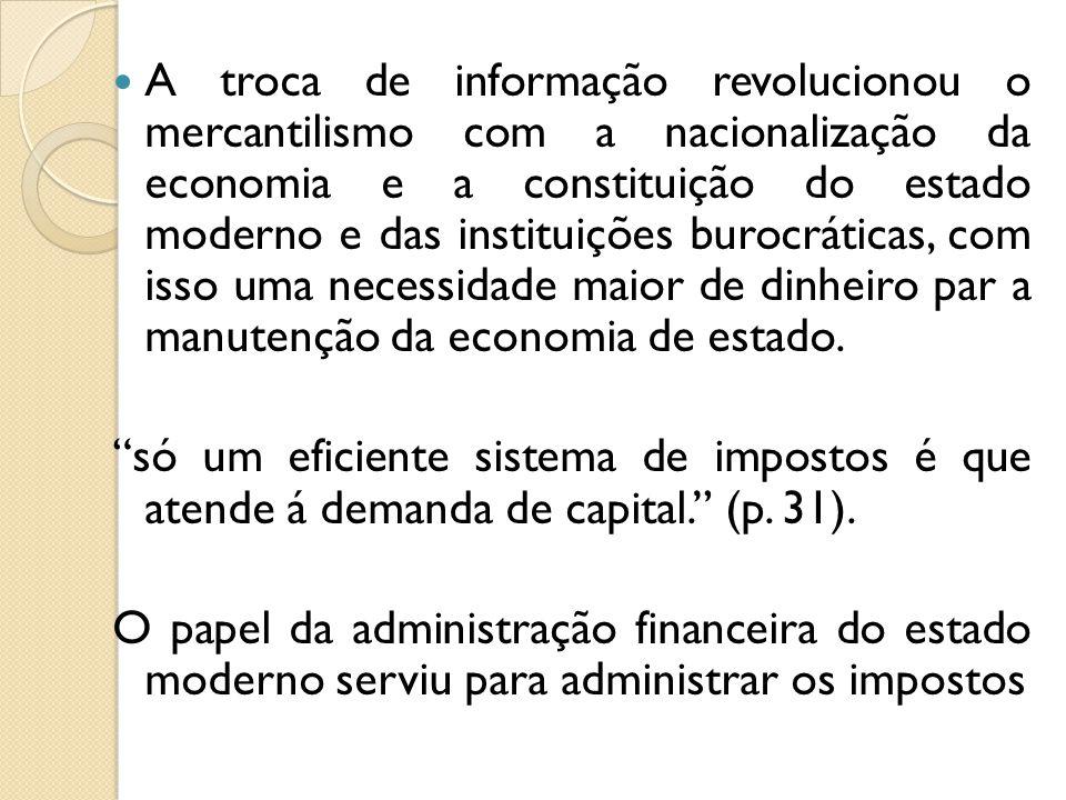 A troca de informação revolucionou o mercantilismo com a nacionalização da economia e a constituição do estado moderno e das instituições burocráticas