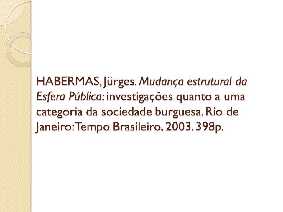 HABERMAS, Jürges. Mudança estrutural da Esfera Pública: investigações quanto a uma categoria da sociedade burguesa. Rio de Janeiro: Tempo Brasileiro,