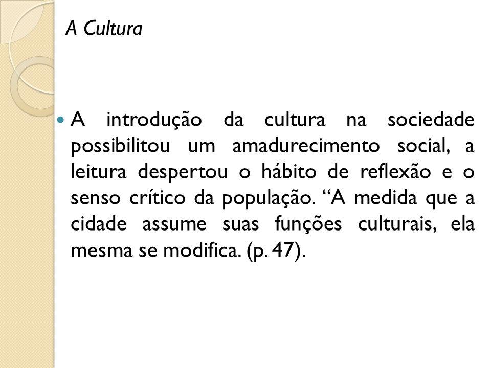 A Cultura A introdução da cultura na sociedade possibilitou um amadurecimento social, a leitura despertou o hábito de reflexão e o senso crítico da po