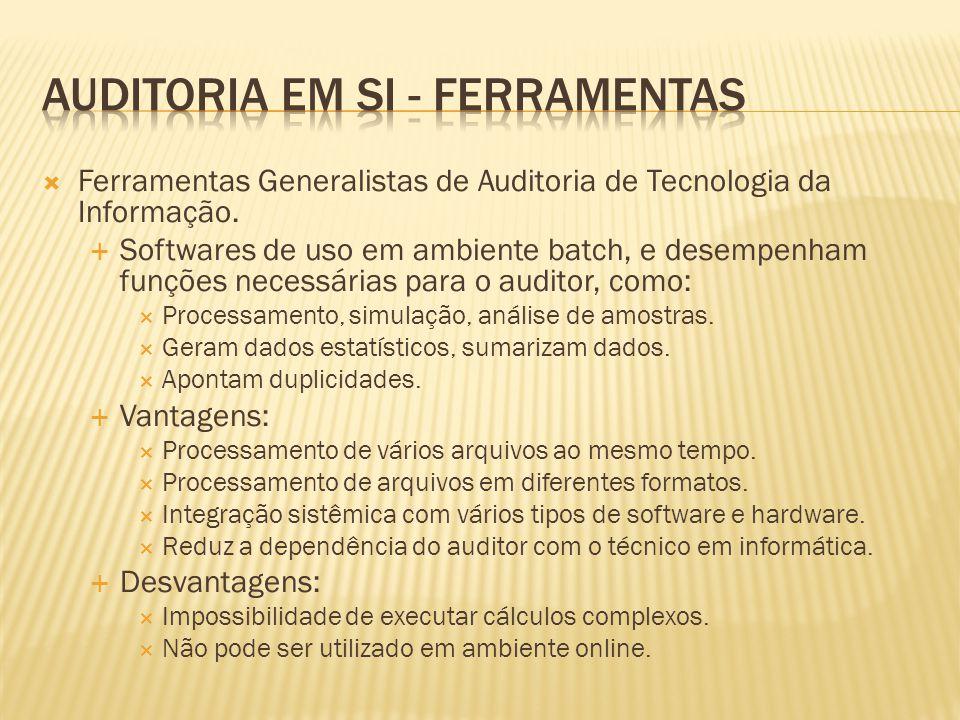 Ferramentas Generalistas de Auditoria de Tecnologia da Informação. Softwares de uso em ambiente batch, e desempenham funções necessárias para o audito