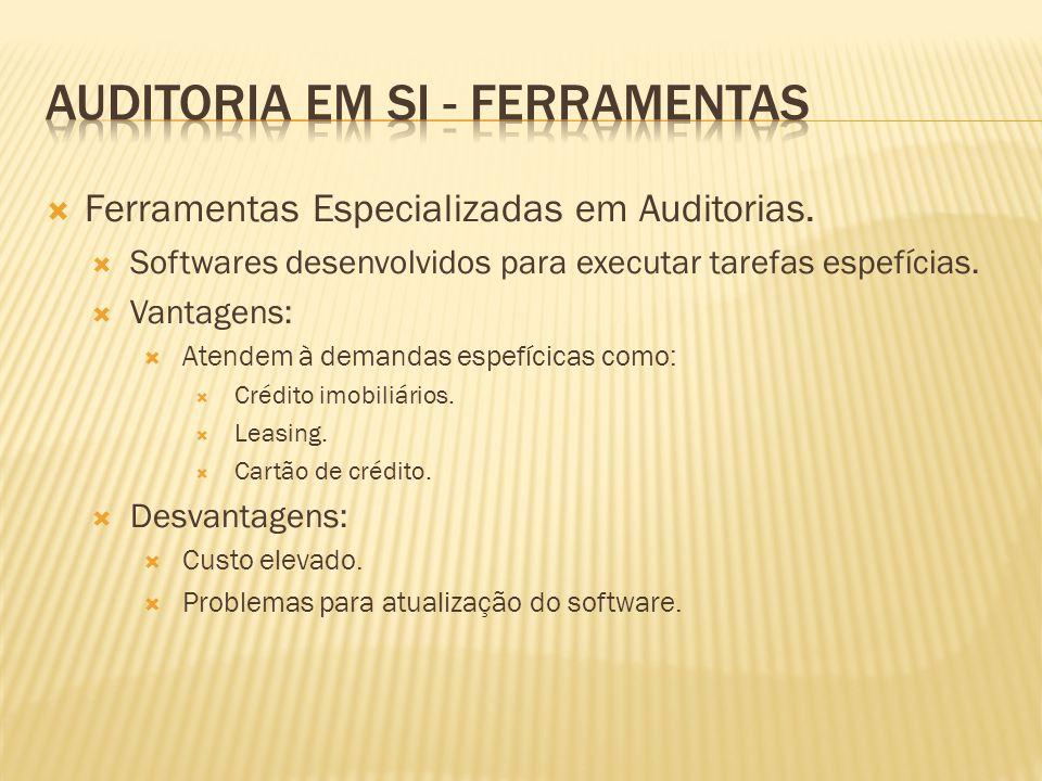 Ferramentas Especializadas em Auditorias. Softwares desenvolvidos para executar tarefas espefícias. Vantagens: Atendem à demandas espefícicas como: Cr