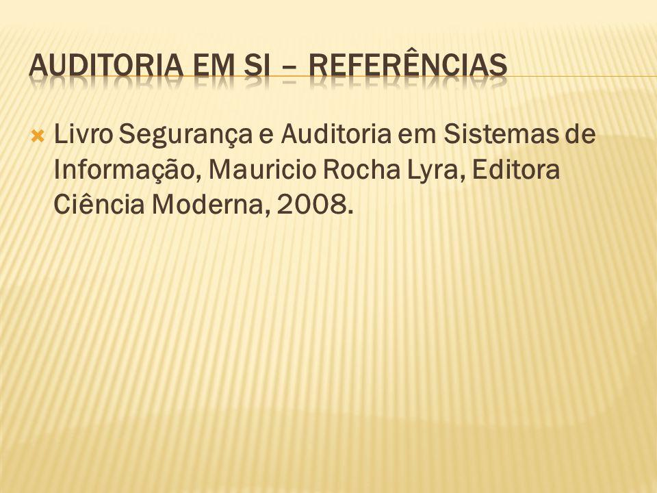 Livro Segurança e Auditoria em Sistemas de Informação, Mauricio Rocha Lyra, Editora Ciência Moderna, 2008.