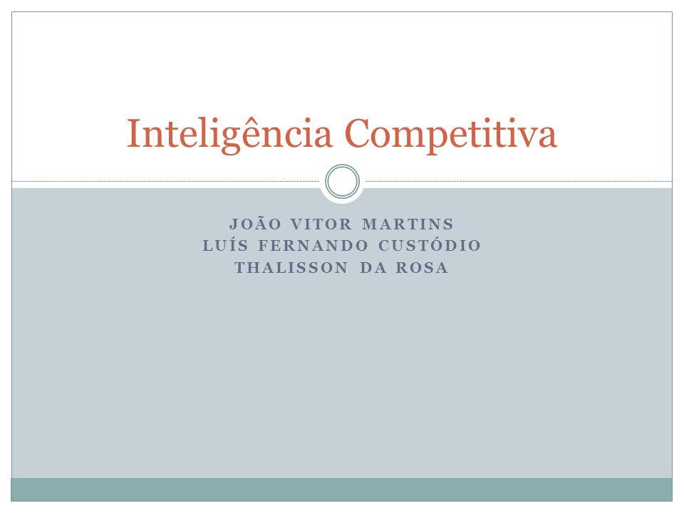 JOÃO VITOR MARTINS LUÍS FERNANDO CUSTÓDIO THALISSON DA ROSA Inteligência Competitiva