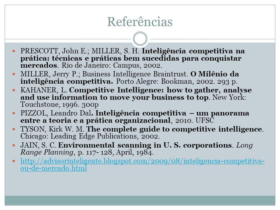 Referências PRESCOTT, John E.; MILLER, S. H. Inteligência competitiva na prática: técnicas e práticas bem sucedidas para conquistar mercados. Rio de J