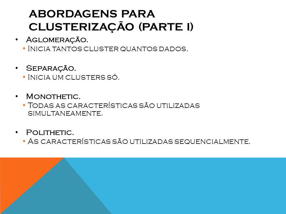 ABORDAGENS PARA CLUSTERIZAÇÃO (PARTE I) Aglomeração.