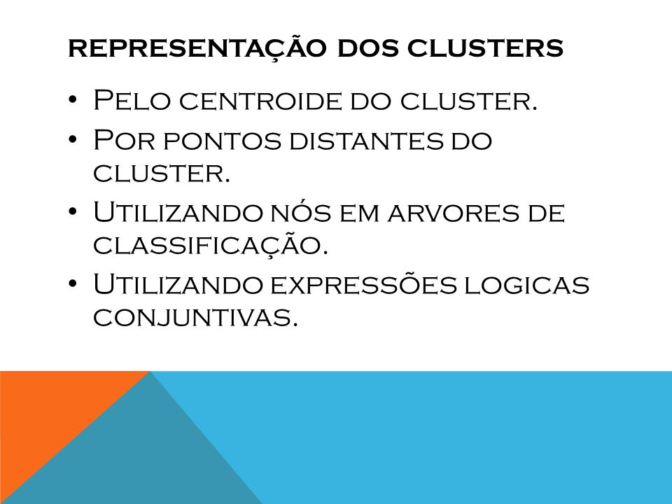 REPRESENTAÇÃO DOS CLUSTERS Pelo centroide do cluster.
