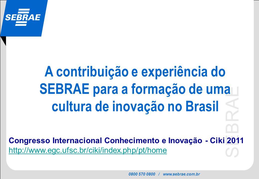 0800 570 0800 / www.sebrae.com.br SEBRAE A contribuição e experiência do SEBRAE para a formação de uma cultura de inovação no Brasil Congresso Interna