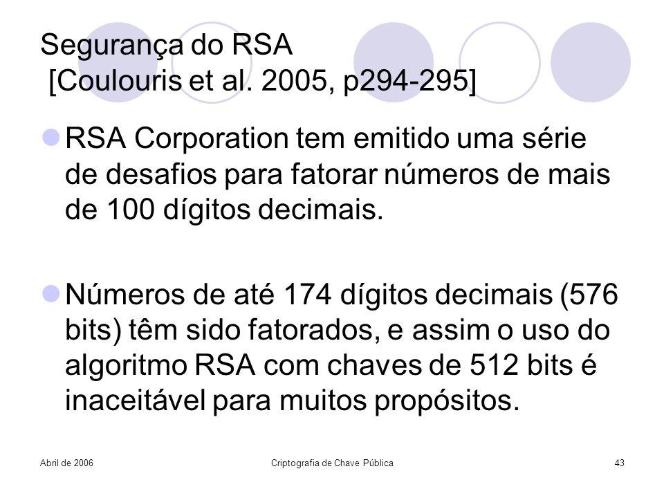 Abril de 2006Criptografia de Chave Pública43 Segurança do RSA [Coulouris et al. 2005, p294-295] RSA Corporation tem emitido uma série de desafios para