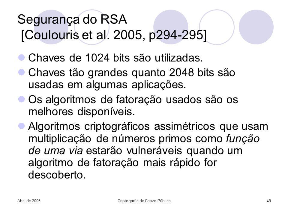 Abril de 2006Criptografia de Chave Pública45 Segurança do RSA [Coulouris et al. 2005, p294-295] Chaves de 1024 bits são utilizadas. Chaves tão grandes