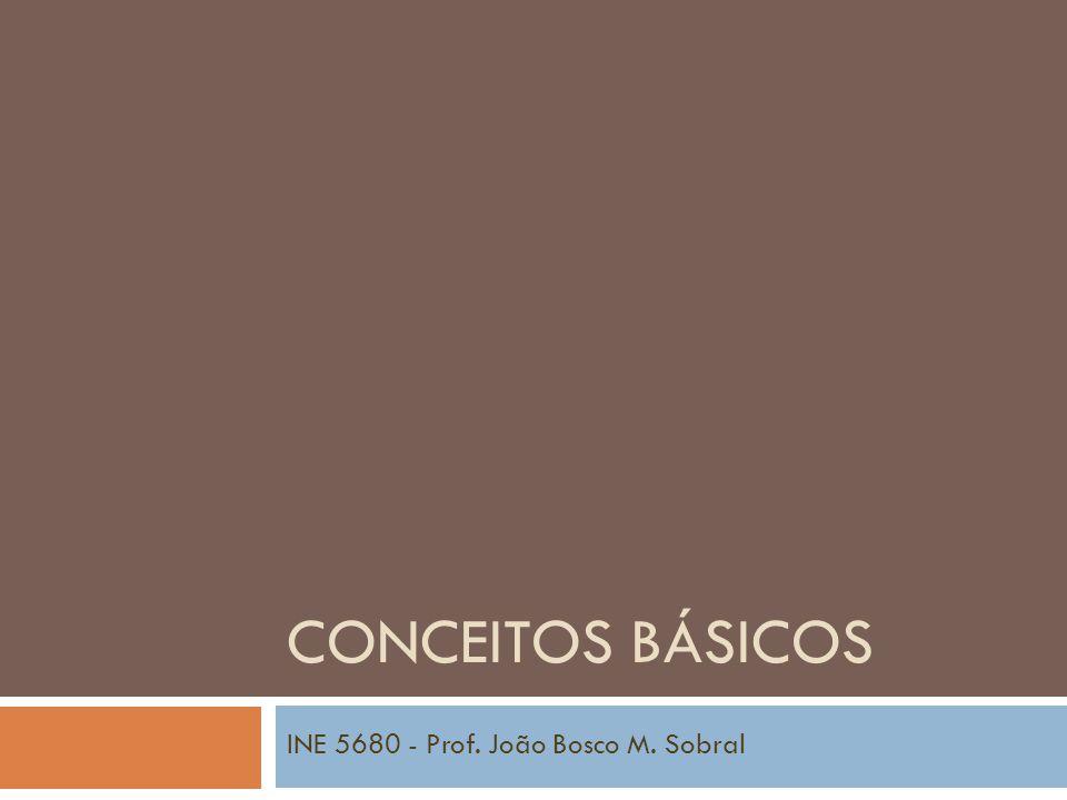 CONCEITOS BÁSICOS INE 5680 - Prof. João Bosco M. Sobral