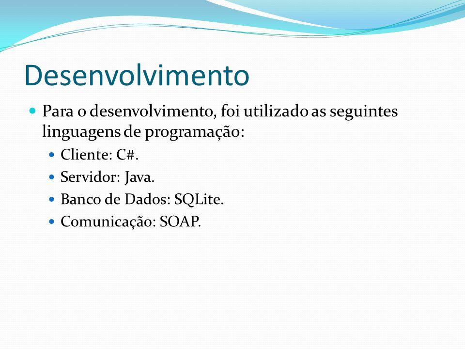 Desenvolvimento Para o desenvolvimento, foi utilizado as seguintes linguagens de programação: Cliente: C#. Servidor: Java. Banco de Dados: SQLite. Com