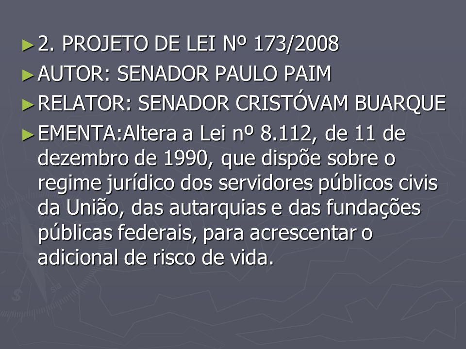 2. PROJETO DE LEI Nº 173/2008 2. PROJETO DE LEI Nº 173/2008 AUTOR: SENADOR PAULO PAIM AUTOR: SENADOR PAULO PAIM RELATOR: SENADOR CRISTÓVAM BUARQUE REL
