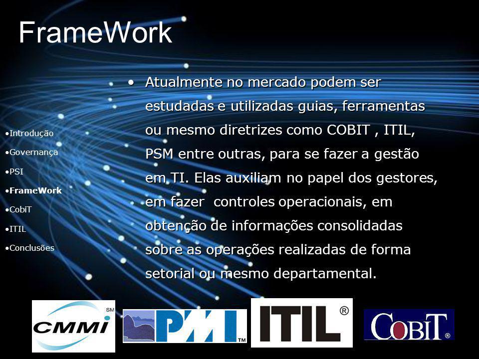 FrameWork Introdução Governança PSI FrameWork CobiT ITIL Conclusões Atualmente no mercado podem ser estudadas e utilizadas guias, ferramentas ou mesmo