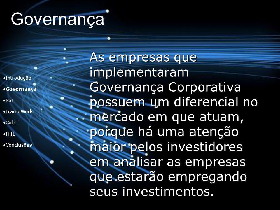Governança As empresas que implementaram Governança Corporativa possuem um diferencial no mercado em que atuam, porque há uma atenção maior pelos inve