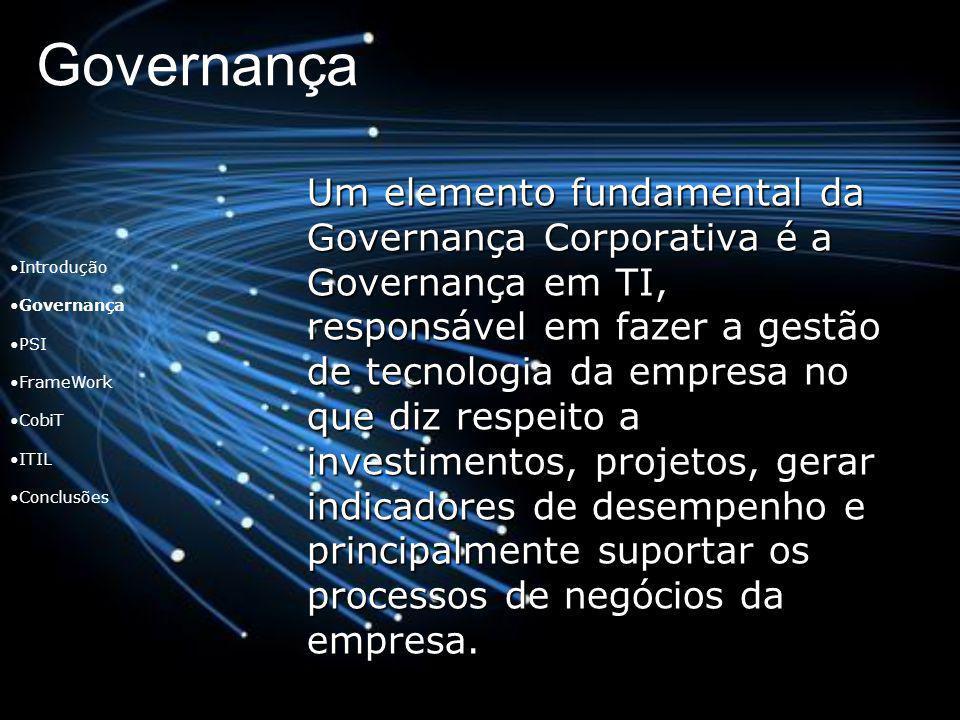 Governança Um elemento fundamental da Governança Corporativa é a Governança em TI, responsável em fazer a gestão de tecnologia da empresa no que diz r