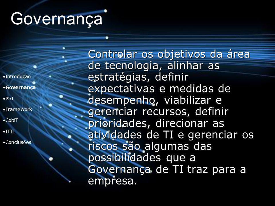 Governança Controlar os objetivos da área de tecnologia, alinhar as estratégias, definir expectativas e medidas de desempenho, viabilizar e gerenciar