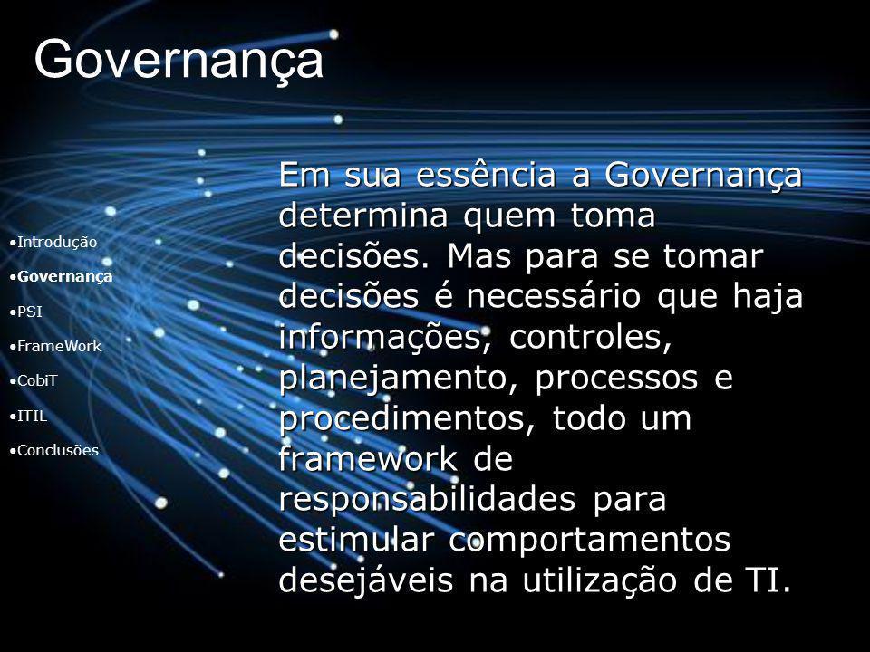 Governança Em sua essência a Governança determina quem toma decisões. Mas para se tomar decisões é necessário que haja informações, controles, planeja
