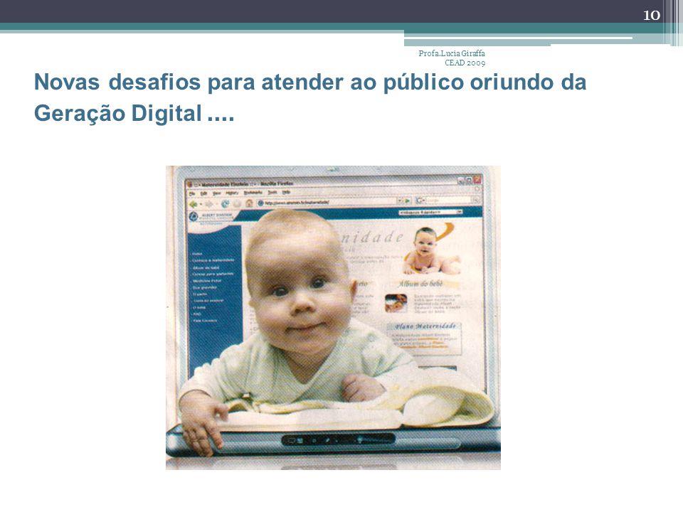 Profa.Lucia Giraffa CEAD 2009 10 Novas desafios para atender ao público oriundo da Geração Digital....