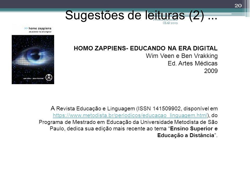 Profa.Lucia Giraffa CEAD 2009 20 Sugestões de leituras (2)... HOMO ZAPPIENS- EDUCANDO NA ERA DIGITAL Wim Veen e Ben Vrakking Ed. Artes Médicas 2009 A