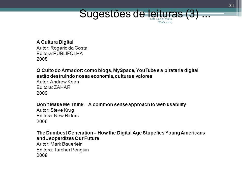 Profa.Lucia Giraffa CEAD 2009 21 Sugestões de leituras (3)... A Cultura Digital Autor: Rogério da Costa Editora:PUBLIFOLHA 2008 O Culto do Armador: co