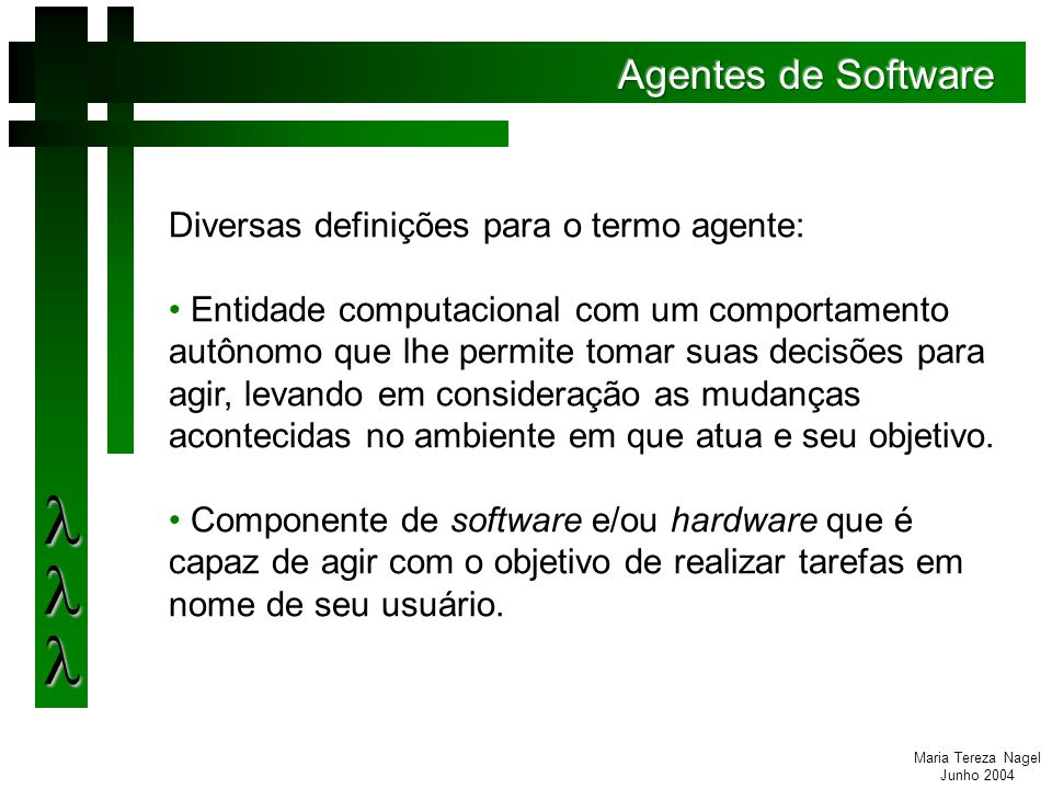 Maria Tereza Nagel Junho 2004 Camada que realiza inferências sobre os dados armazenados em busca de problemas que possam estar ocorrendo.