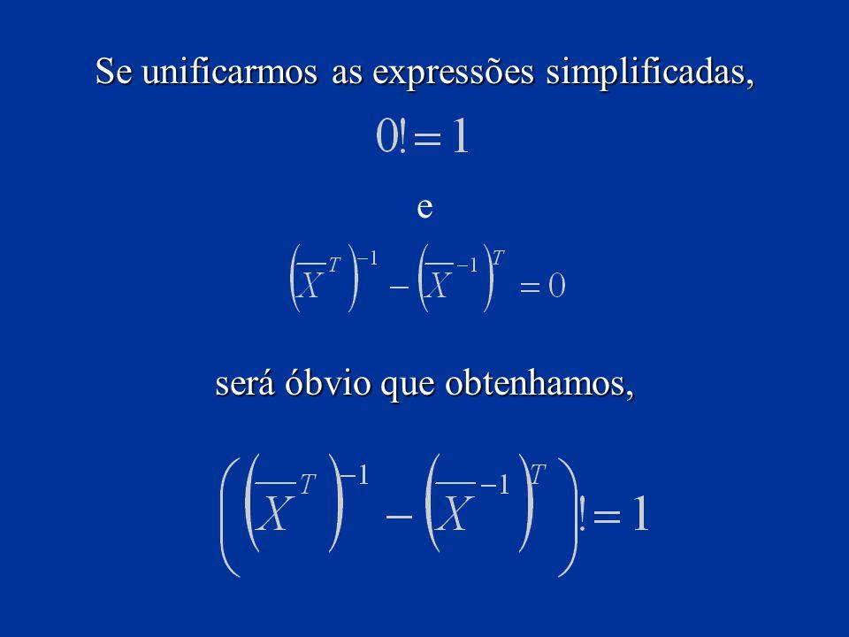 Se unificarmos as expressões simplificadas, e será óbvio que obtenhamos,