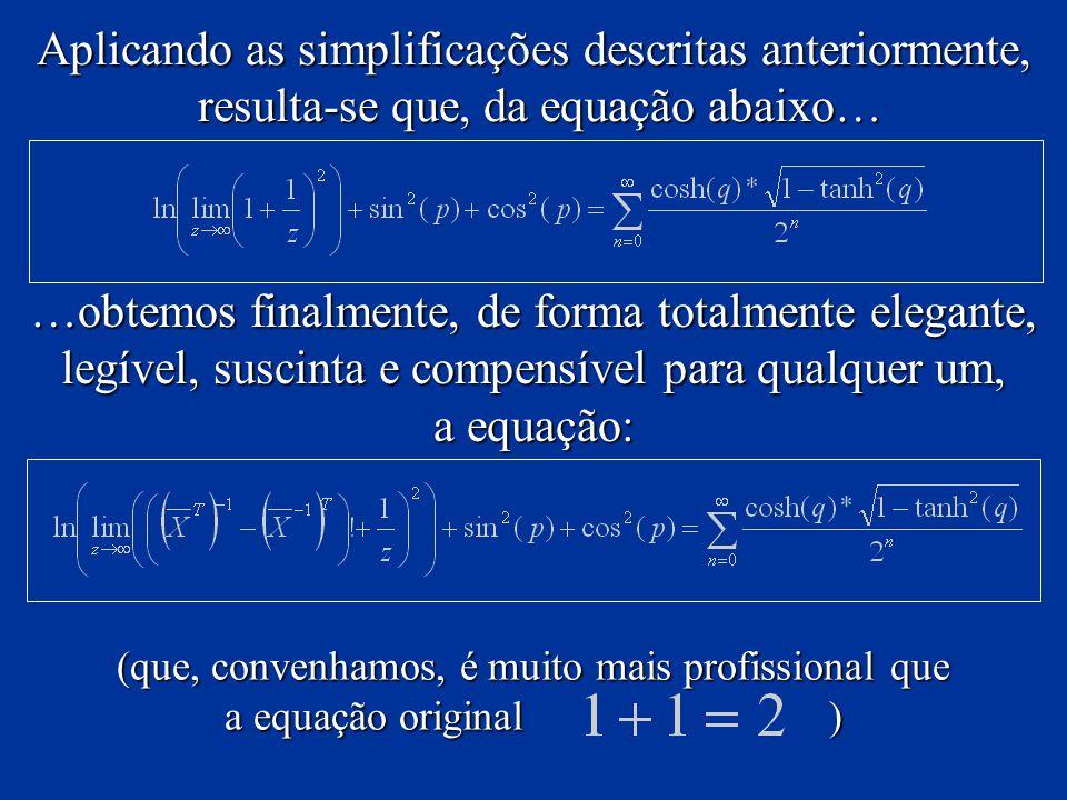 Aplicando as simplificações descritas anteriormente, resulta-se que, da equação abaixo… resulta-se que, da equação abaixo… …obtemos finalmente, de for