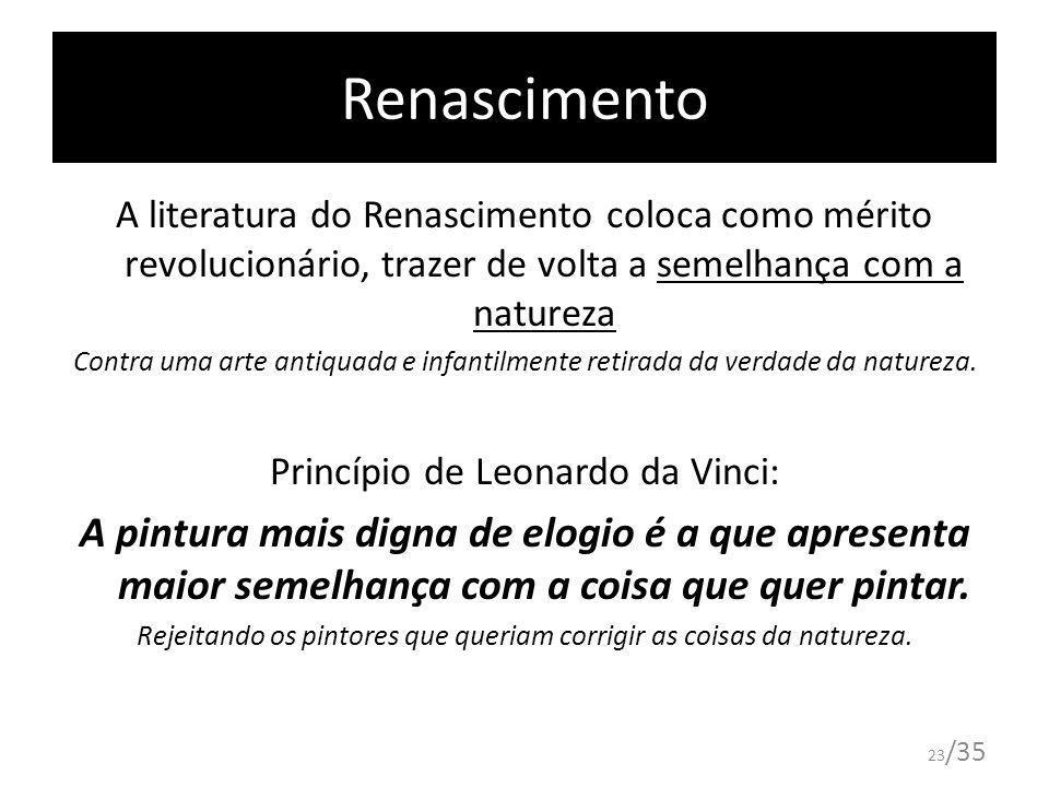 23 /35 Renascimento A literatura do Renascimento coloca como mérito revolucionário, trazer de volta a semelhança com a natureza Contra uma arte antiqu