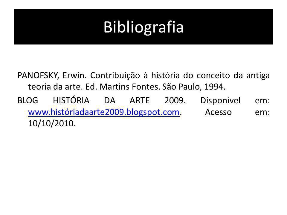 Bibliografia PANOFSKY, Erwin. Contribuição à história do conceito da antiga teoria da arte. Ed. Martins Fontes. São Paulo, 1994. BLOG HISTÓRIA DA ARTE