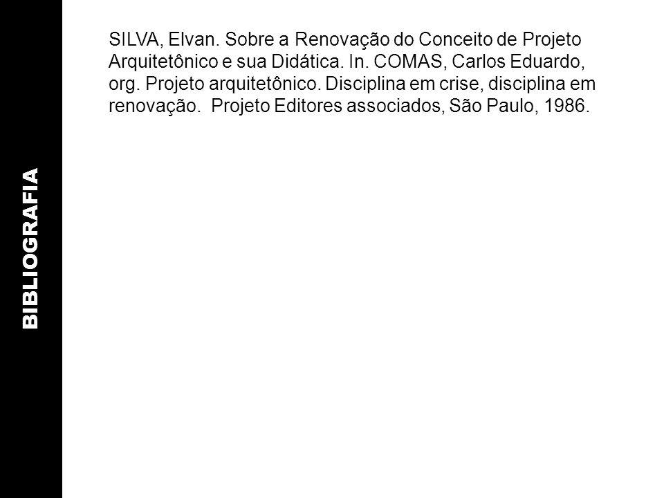 BIBLIOGRAFIA SILVA, Elvan. Sobre a Renovação do Conceito de Projeto Arquitetônico e sua Didática. In. COMAS, Carlos Eduardo, org. Projeto arquitetônic