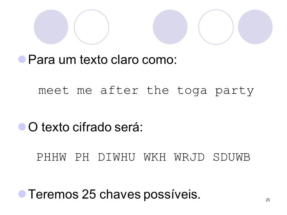 Para um texto claro como: meet me after the toga party O texto cifrado será: PHHW PH DIWHU WKH WRJD SDUWB Teremos 25 chaves possíveis. 26