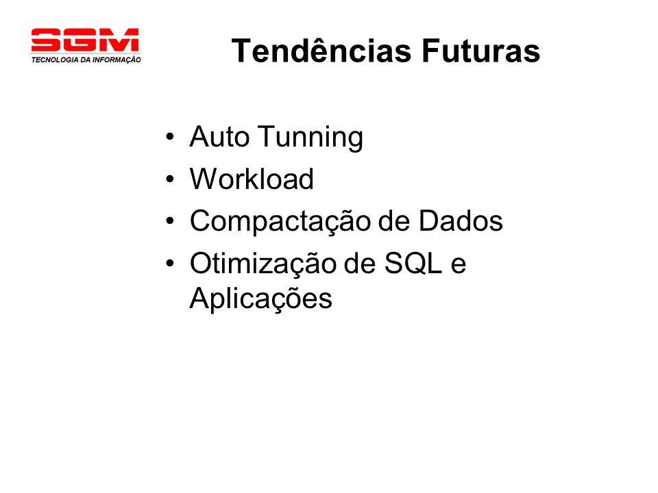 Tendências Futuras Auto Tunning Workload Compactação de Dados Otimização de SQL e Aplicações