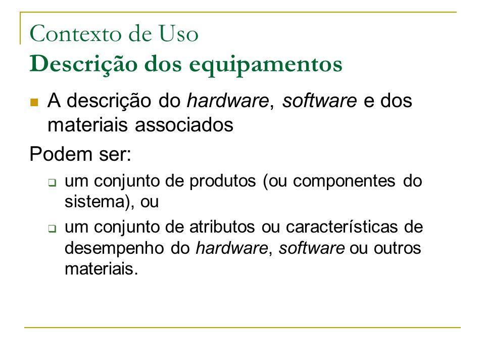 Contexto de uso Descrição de ambientes Os aspectos que podem ser descritos atributos de um amplo ambiente técnico ( p.ex.