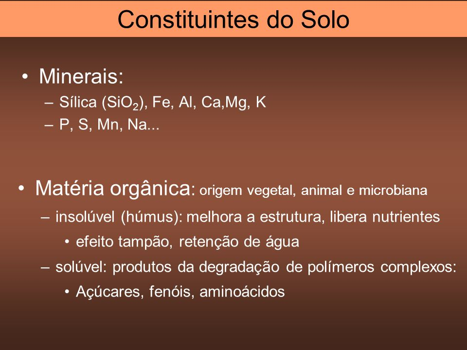 Minerais: –Sílica (SiO 2 ), Fe, Al, Ca,Mg, K –P, S, Mn, Na...