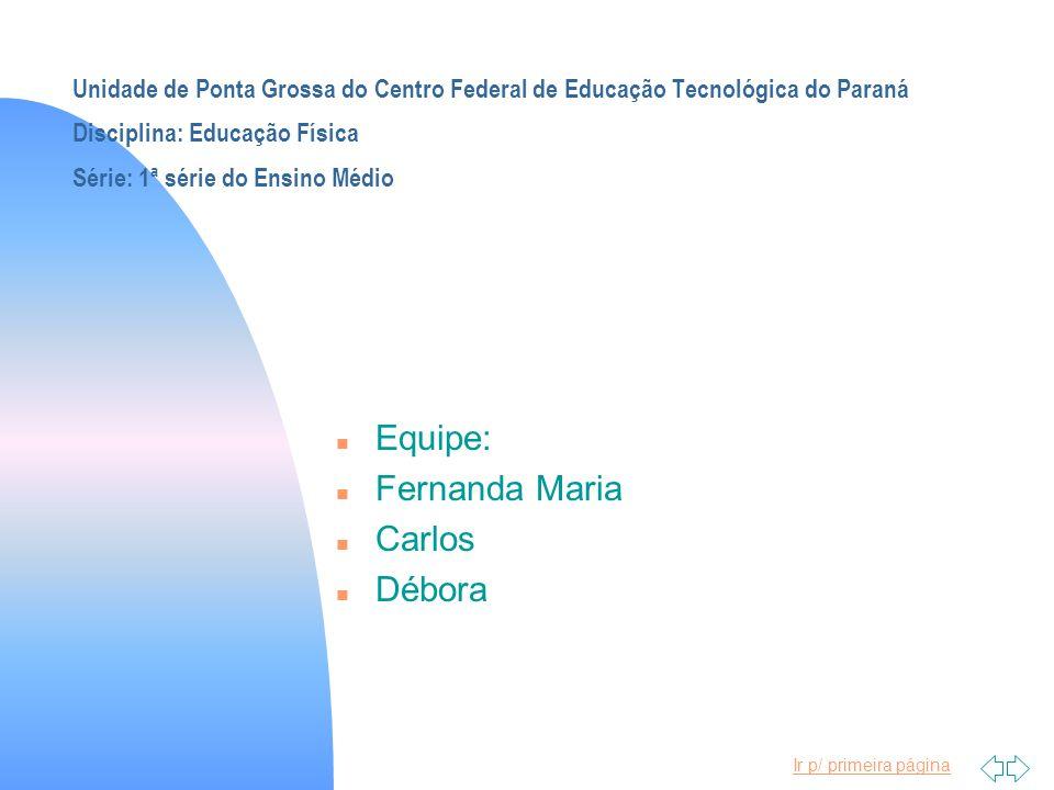 Ir p/ primeira página Unidade de Ponta Grossa do Centro Federal de Educação Tecnológica do Paraná Disciplina: Educação Física Série: 1ª série do Ensin