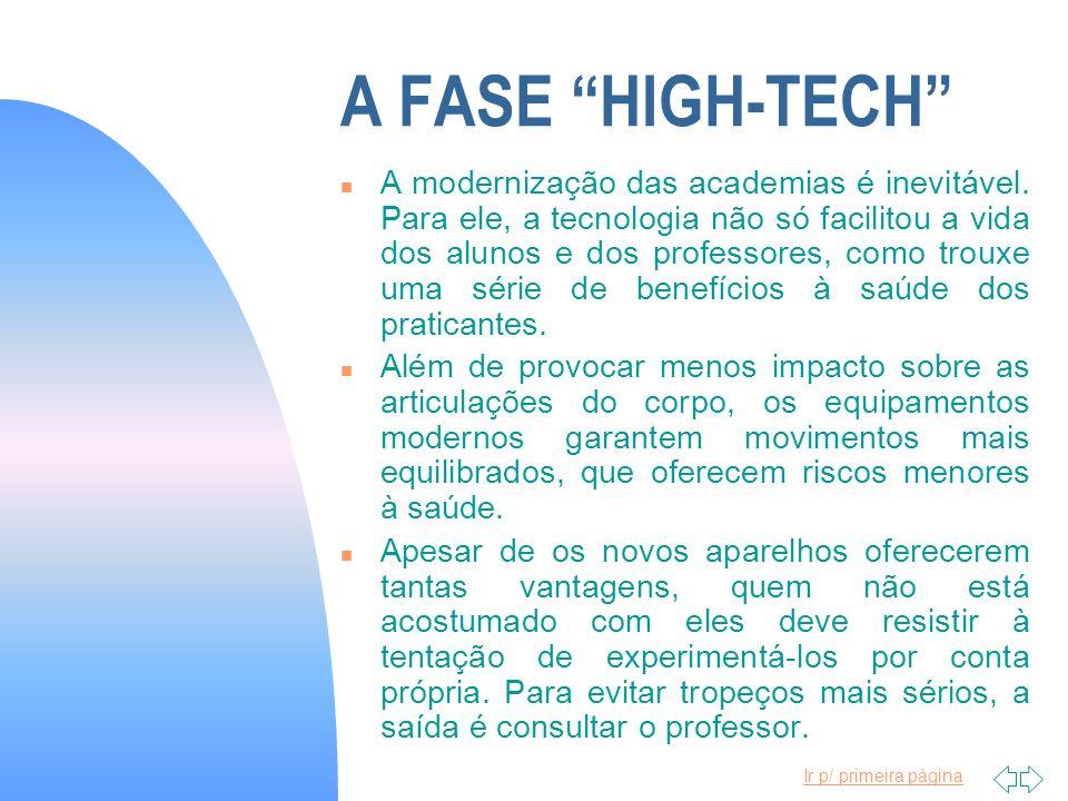 Ir p/ primeira página A FASE HIGH-TECH n A modernização das academias é inevitável. Para ele, a tecnologia não só facilitou a vida dos alunos e dos pr