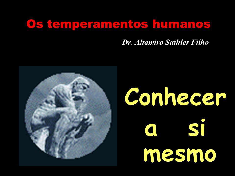 Os temperamentos humanos Dr. Altamiro Sathler Filho Conhecer a si mesmo