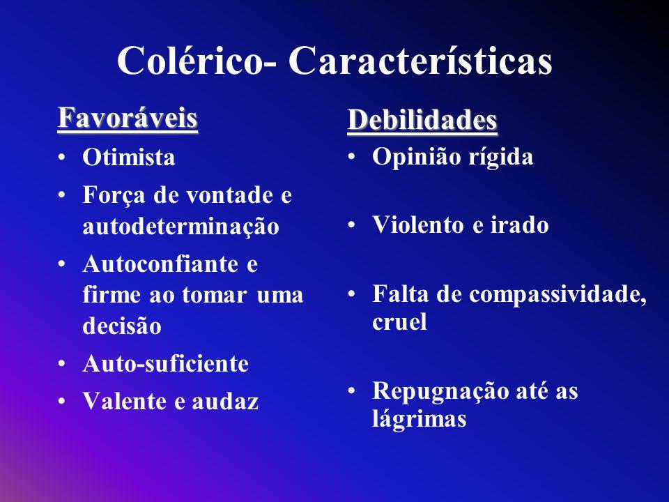 Colérico- Características Favoráveis Otimista Força de vontade e autodeterminação Autoconfiante e firme ao tomar uma decisão Auto-suficiente Valente e