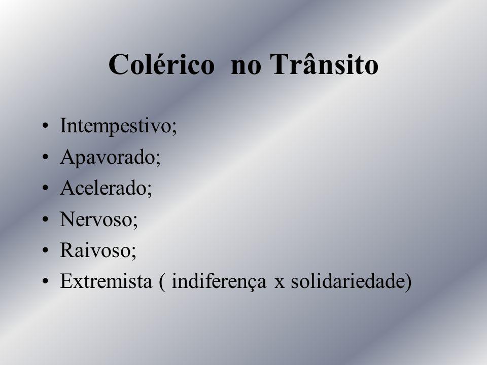 Colérico no Trânsito Intempestivo; Apavorado; Acelerado; Nervoso; Raivoso; Extremista ( indiferença x solidariedade)