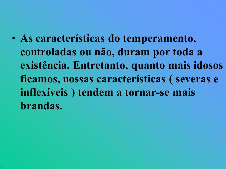 As características do temperamento, controladas ou não, duram por toda a existência. Entretanto, quanto mais idosos ficamos, nossas características (