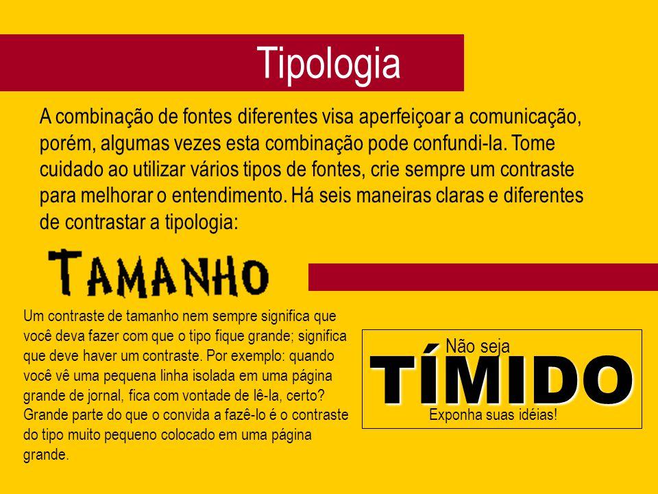 Tipologia A combinação de fontes diferentes visa aperfeiçoar a comunicação, porém, algumas vezes esta combinação pode confundi-la. Tome cuidado ao uti