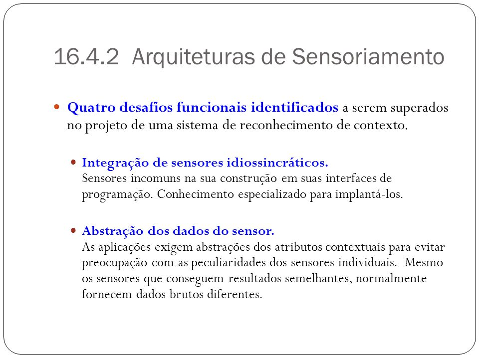 16.4.2 Arquiteturas de Sensoriamento Quatro desafios funcionais identificados a serem superados no projeto de uma sistema de reconhecimento de context