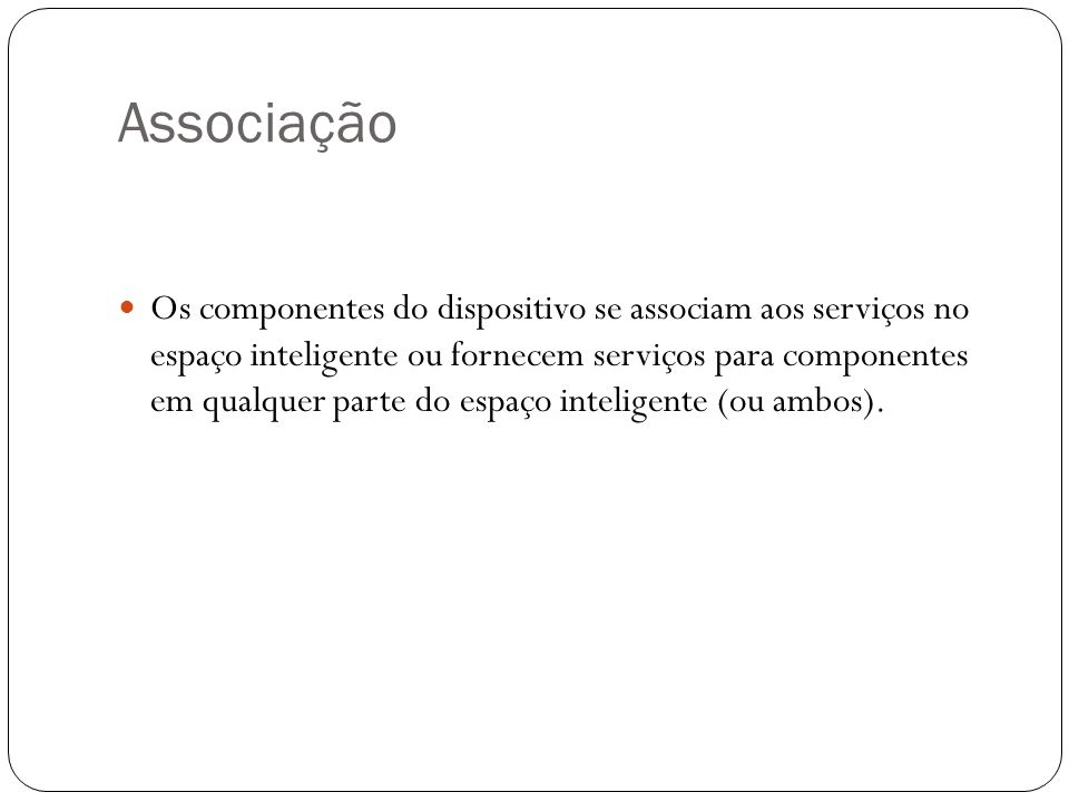 Associação Os componentes do dispositivo se associam aos serviços no espaço inteligente ou fornecem serviços para componentes em qualquer parte do esp