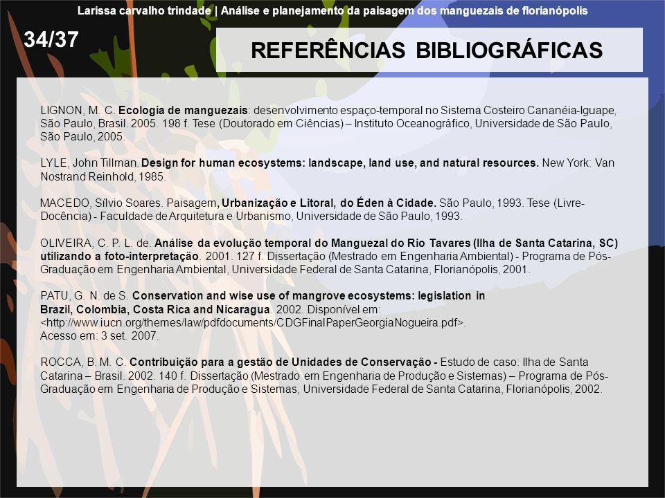 REFERÊNCIAS BIBLIOGRÁFICAS LIGNON, M. C. Ecologia de manguezais: desenvolvimento espaço-temporal no Sistema Costeiro Cananéia-Iguape, São Paulo, Brasi