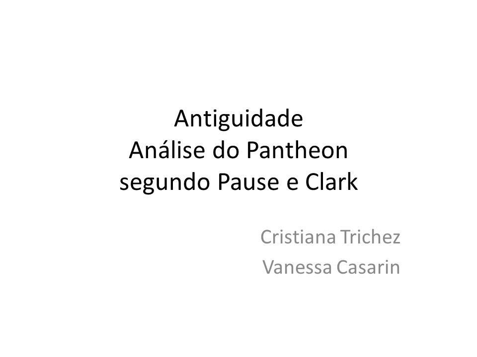 Antiguidade Análise do Pantheon segundo Pause e Clark Cristiana Trichez Vanessa Casarin