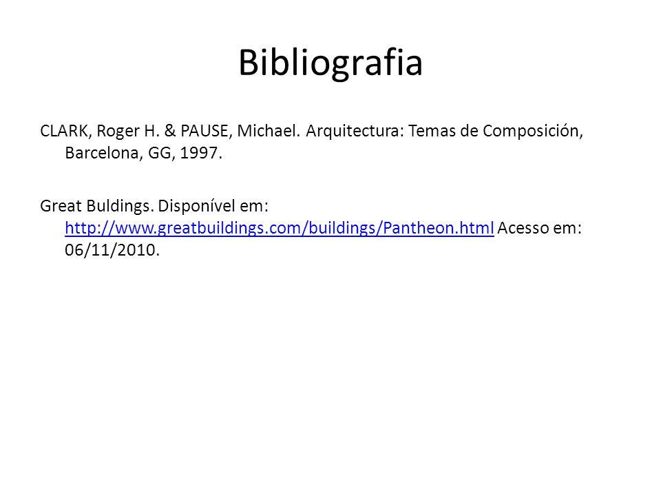 Bibliografia CLARK, Roger H. & PAUSE, Michael. Arquitectura: Temas de Composición, Barcelona, GG, 1997. Great Buldings. Disponível em: http://www.grea