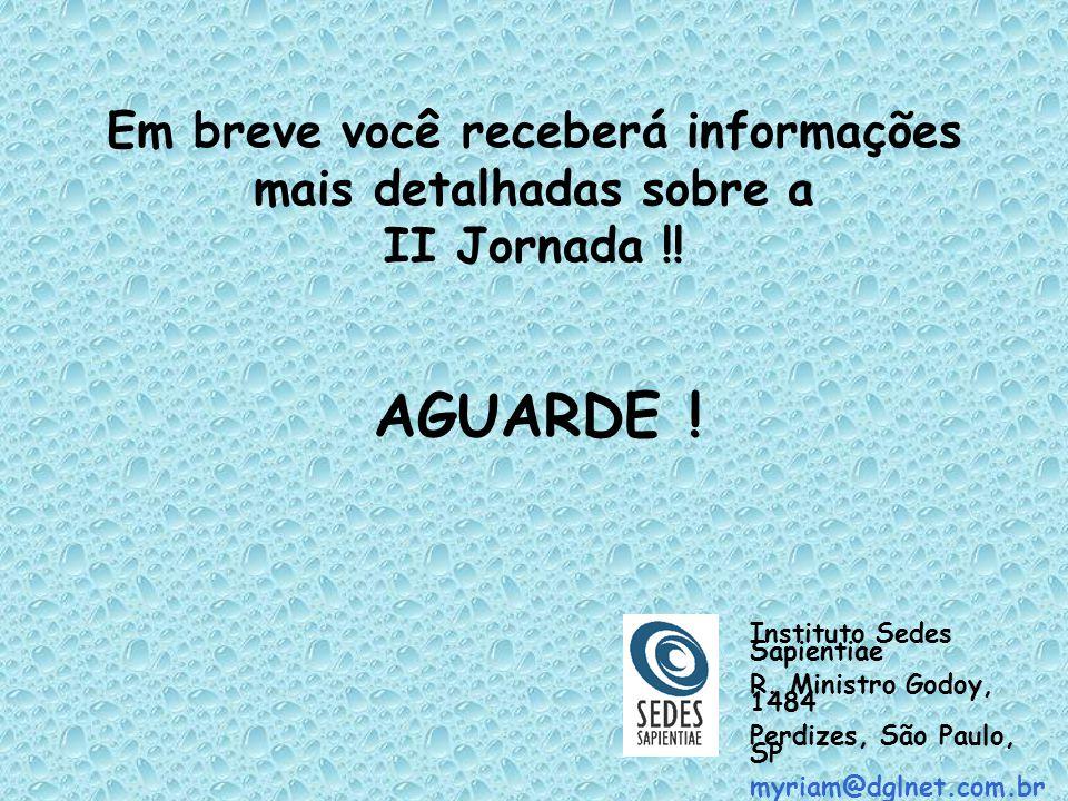 Em breve você receberá informações mais detalhadas sobre a II Jornada !! Instituto Sedes Sapientiae R. Ministro Godoy, 1484 Perdizes, São Paulo, SP my