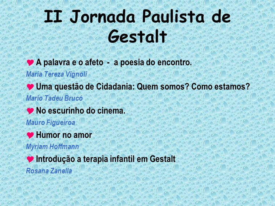 II Jornada Paulista de Gestalt A palavra e o afeto - a poesia do encontro. Maria Tereza Vignoli Uma questão de Cidadania: Quem somos? Como estamos? Ma