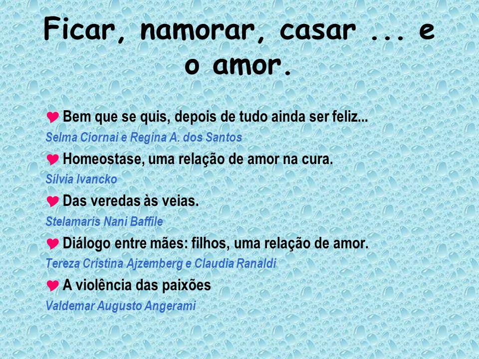 Ficar, namorar, casar... e o amor. Bem que se quis, depois de tudo ainda ser feliz... Selma Ciornai e Regina A. dos Santos Homeostase, uma relação de